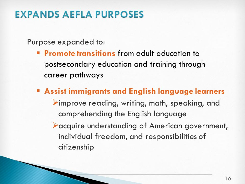 Purpose expanded to:  Promote transitions from adult education to postsecondary education and training through career pathways  Assist immigrants an