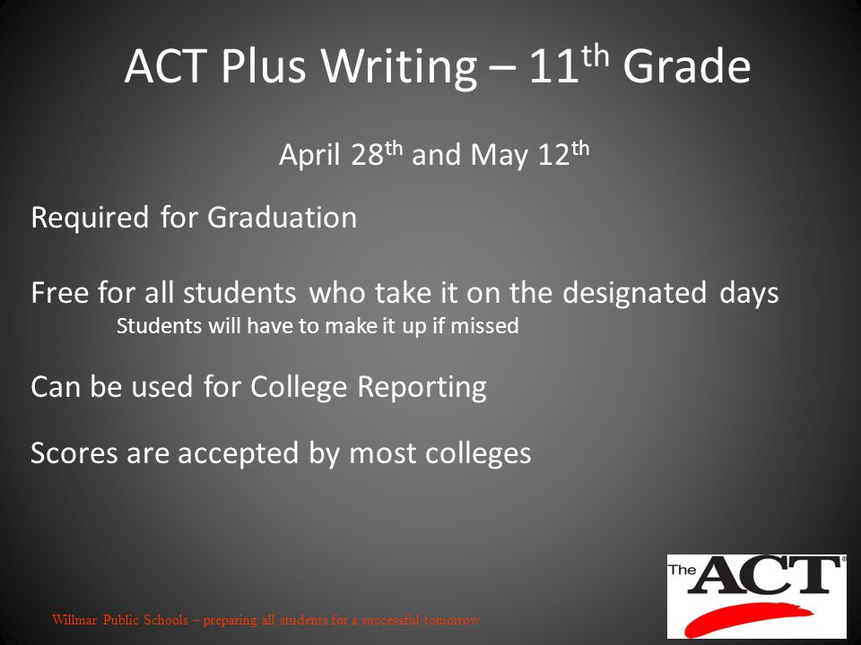 Willmar Public Schools – preparing all students for a successful tomorrow April 28 th and May 12 th Required for Graduation Free for all students who