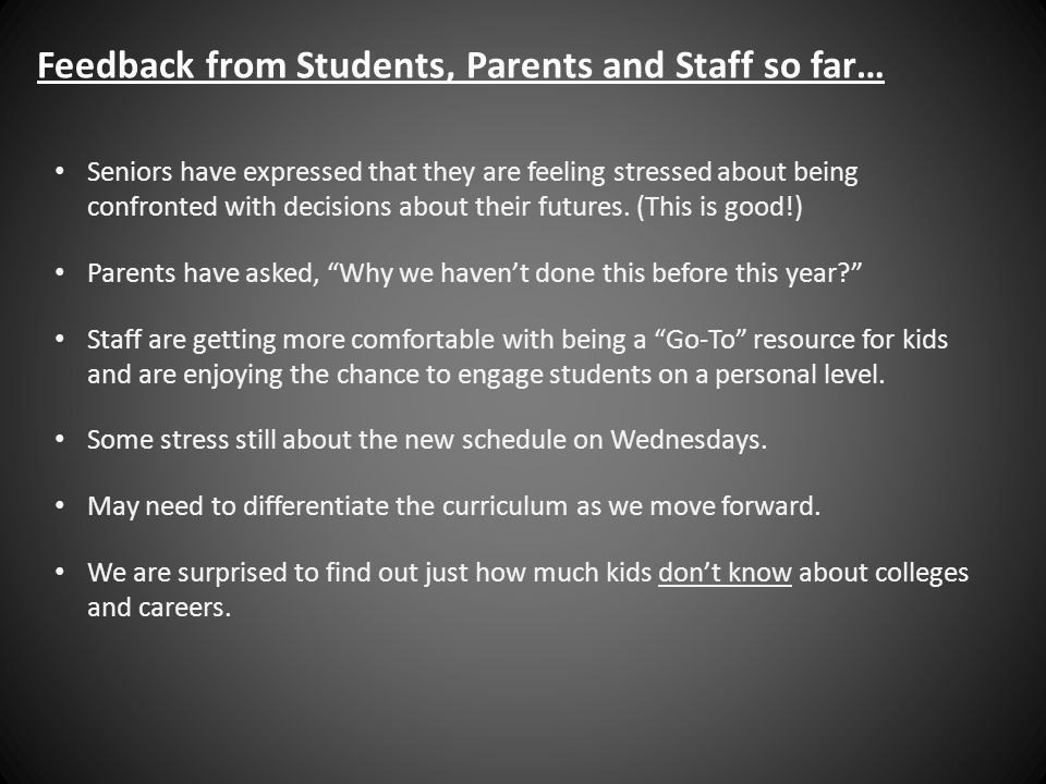 Feedback from Students, Parents and Staff so far… Seniors have expressed that they are feeling stressed about being confronted with decisions about th