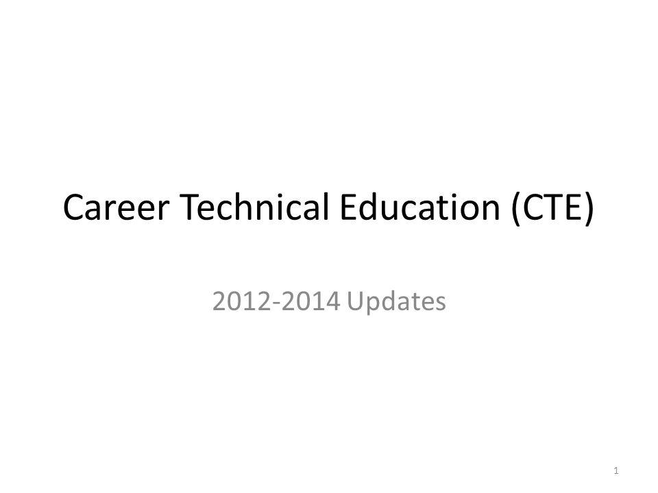 Career Technical Education (CTE) 2012-2014 Updates 1