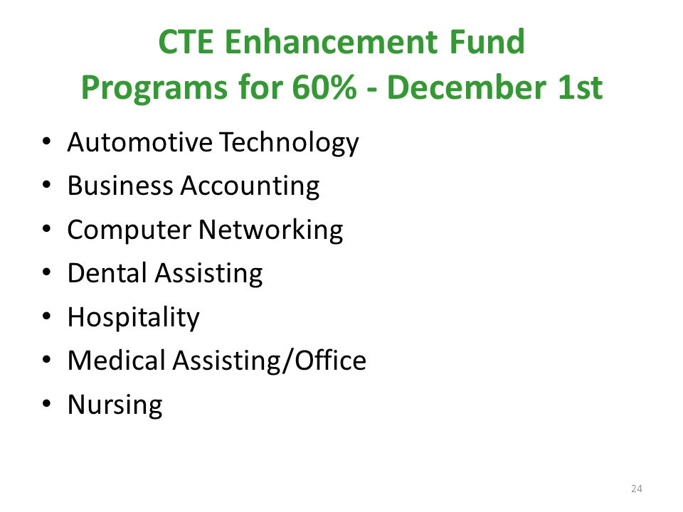 CTE Enhancement Fund Programs for 60% - December 1st Automotive Technology Business Accounting Computer Networking Dental Assisting Hospitality Medical Assisting/Office Nursing 24