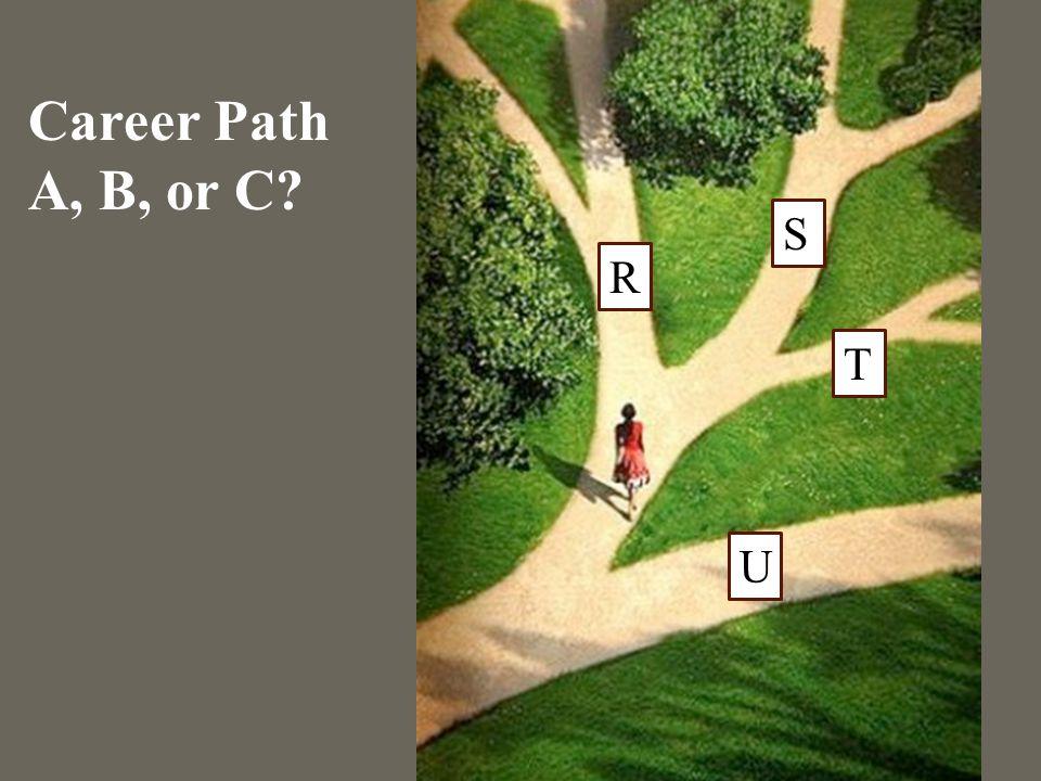 R S U T Career Path A, B, or C?