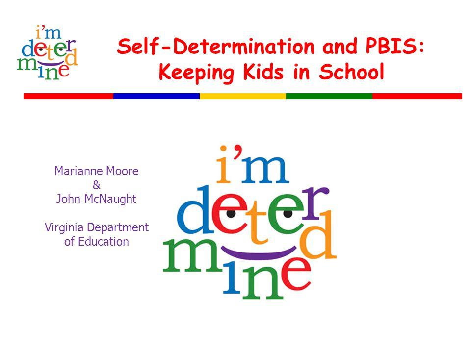 Self-Determination and PBIS: Keeping Kids in School Marianne Moore & John McNaught Virginia Department of Education