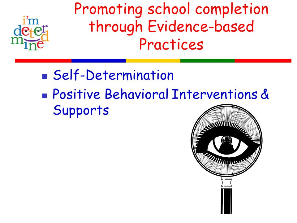 Promoting school completion through Evidence-based Practices Self-Determination Positive Behavioral Interventions & Supports