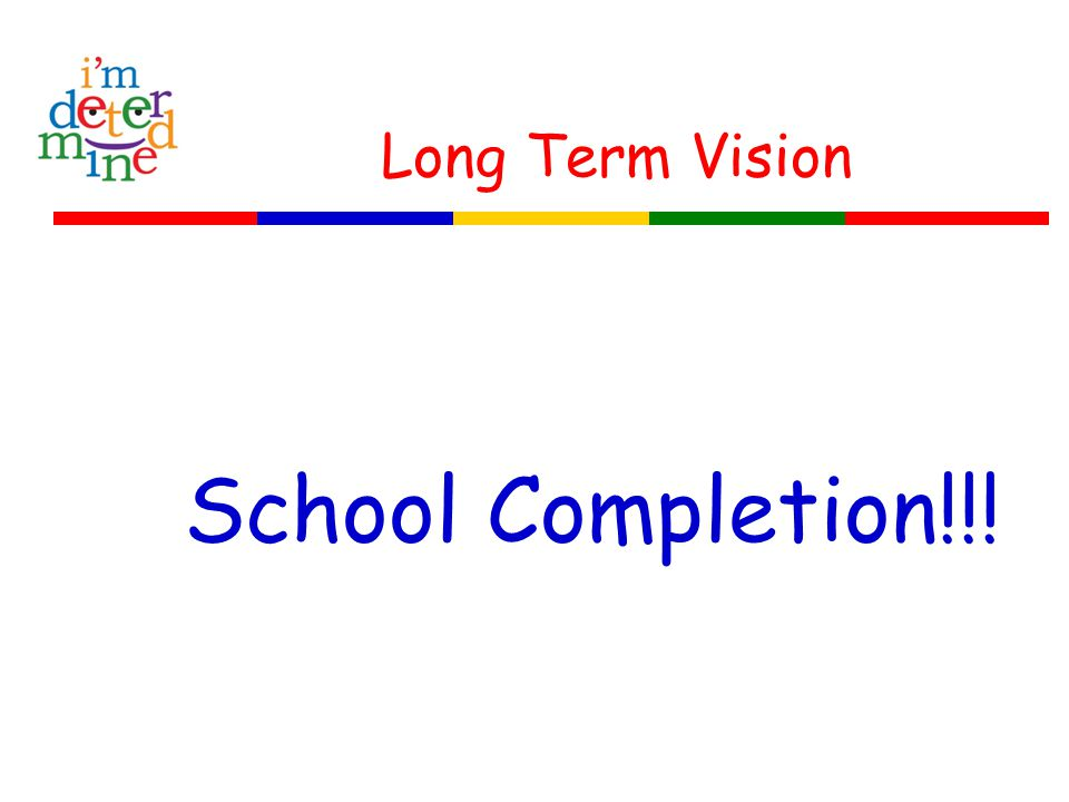 Long Term Vision School Completion!!!