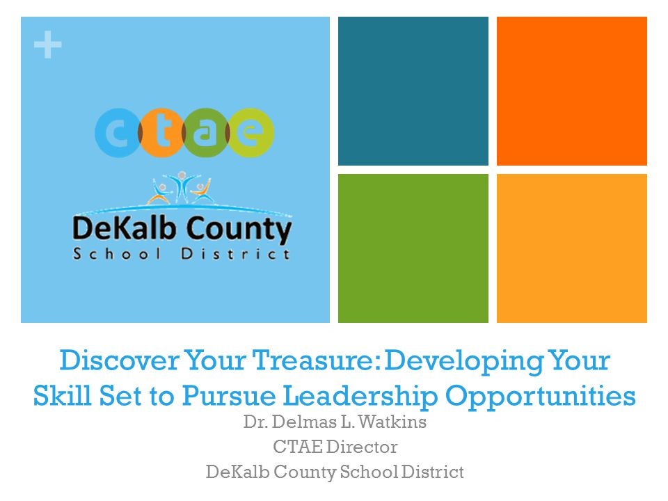 + Discover Your Treasure: Developing Your Skill Set to Pursue Leadership Opportunities Dr.
