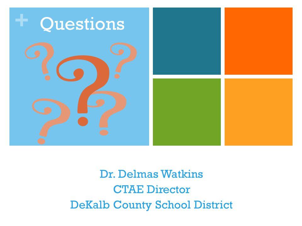 + Questions Dr. Delmas Watkins CTAE Director DeKalb County School District