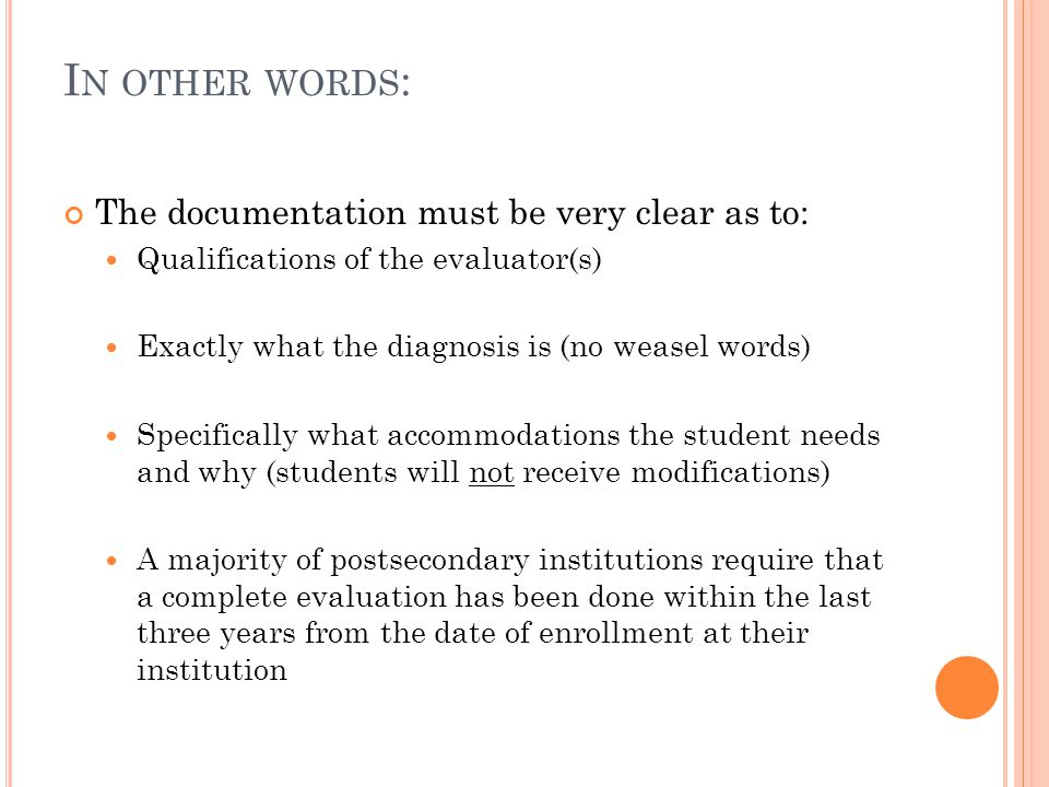 I N OTHER WORDS : The documentation must be very clear as to: Qualifications of the evaluator(s) Exactly what the diagnosis is (no weasel words) Speci