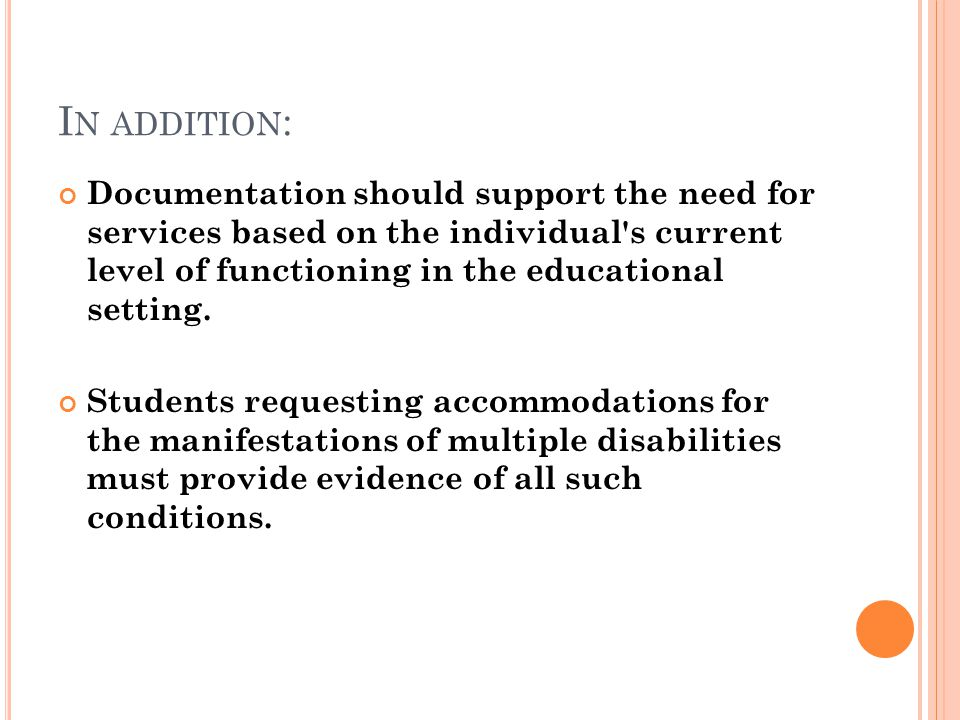 I N ADDITION : Documentation should support the need for services based on the individual s current level of functioning in the educational setting.