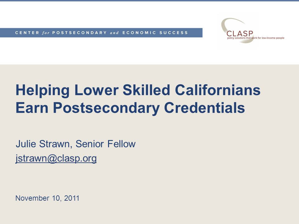 Few Basic Skills students in California earn postsecondary credentials Recent California Budget Project report—California's Basic Skills Students: Who Succeeds and Why?—documents current outcomes for ESL and basic skills students served in CDE and CCC programs.