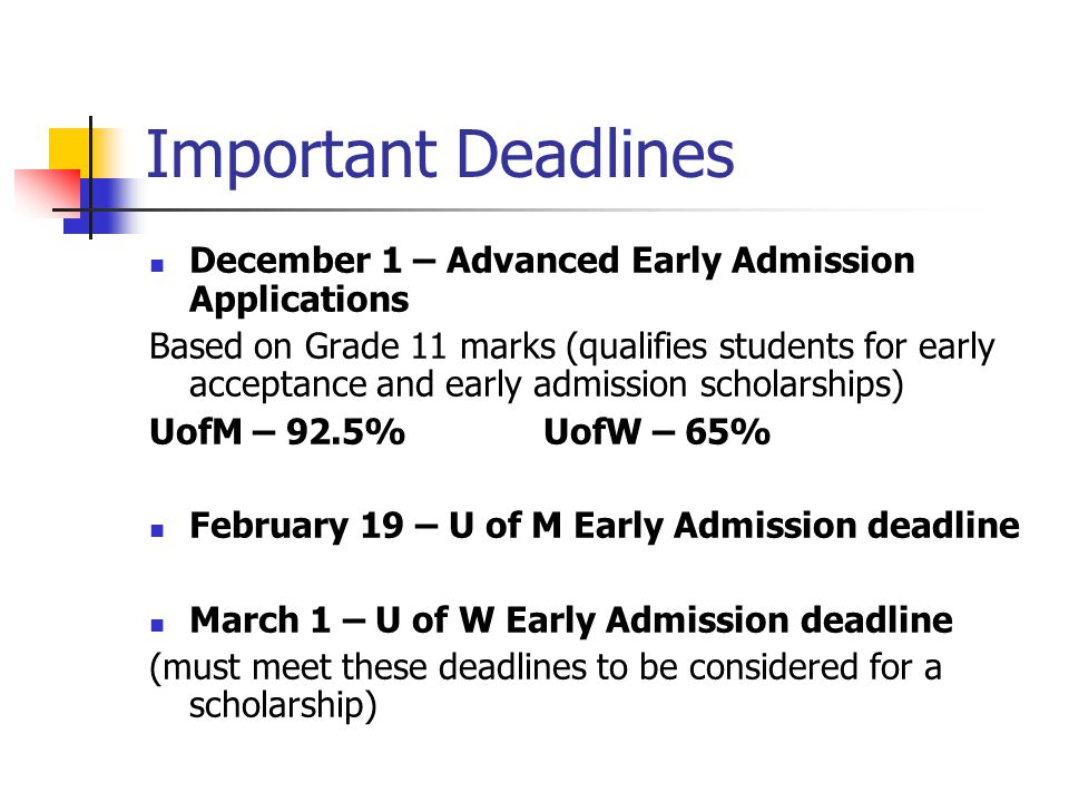 Important Deadlines December 1 – Advanced Early Admission Applications Based on Grade 11 marks (qualifies students for early acceptance and early admi