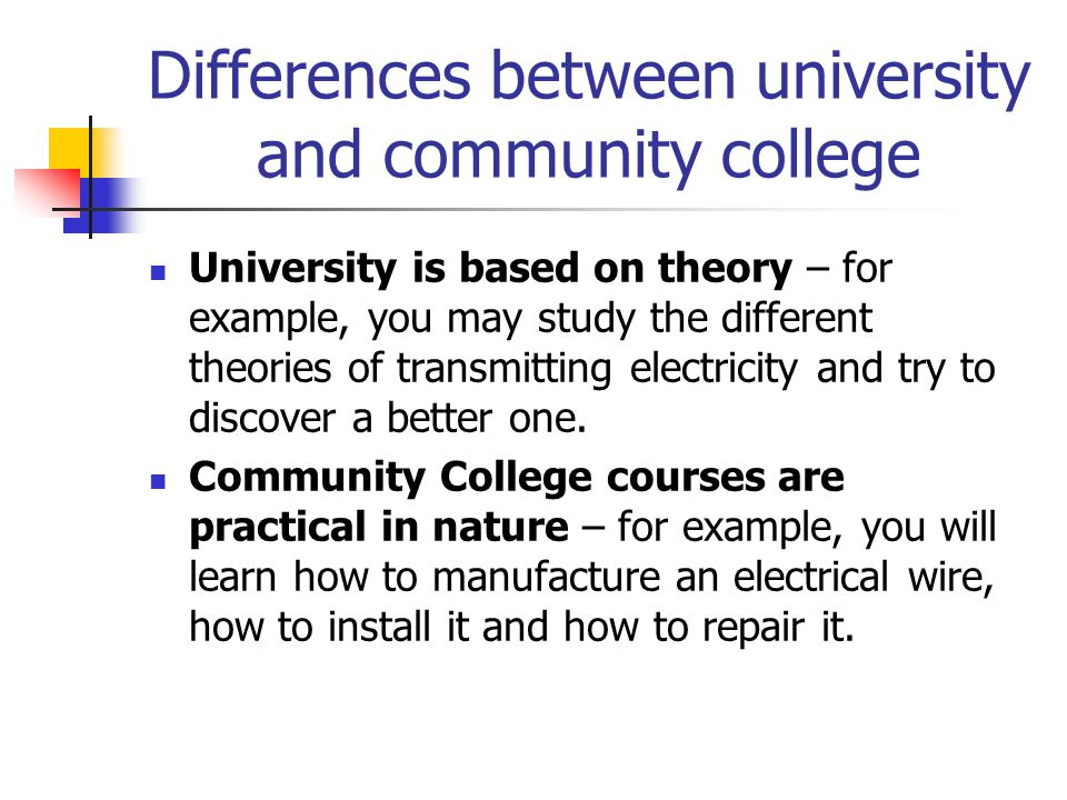 Differences between university and community college University is based on theory – for example, you may study the different theories of transmitting