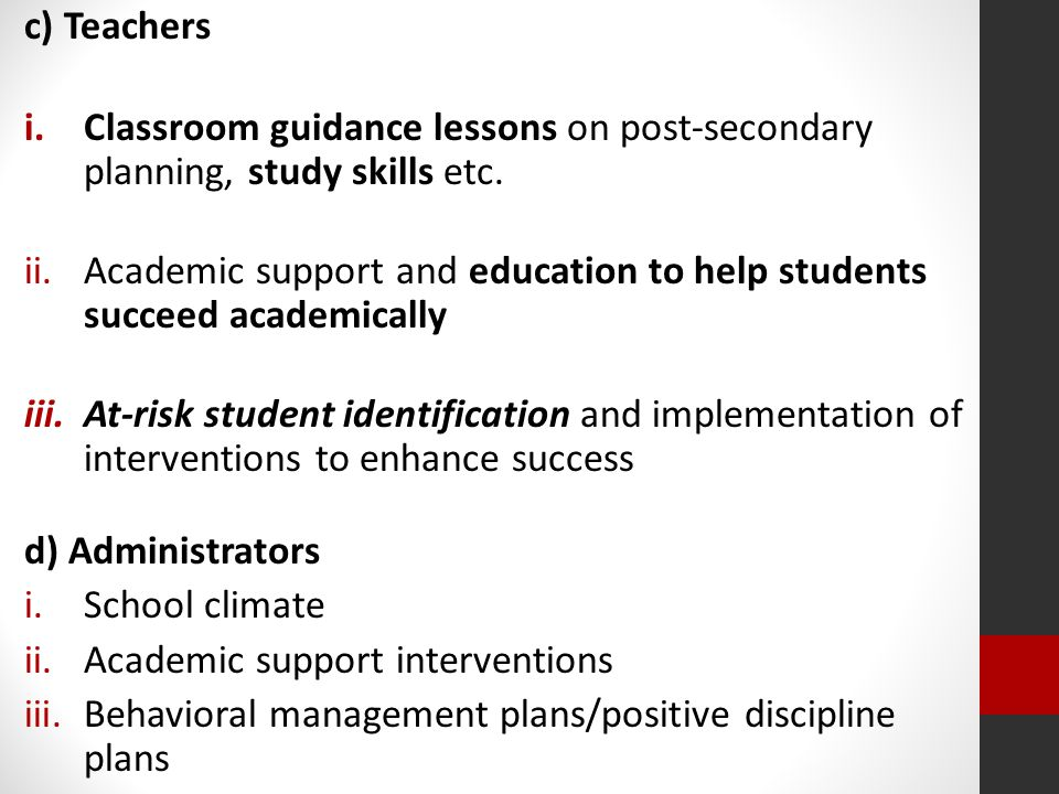 c) Teachers i.Classroom guidance lessons on post-secondary planning, study skills etc.