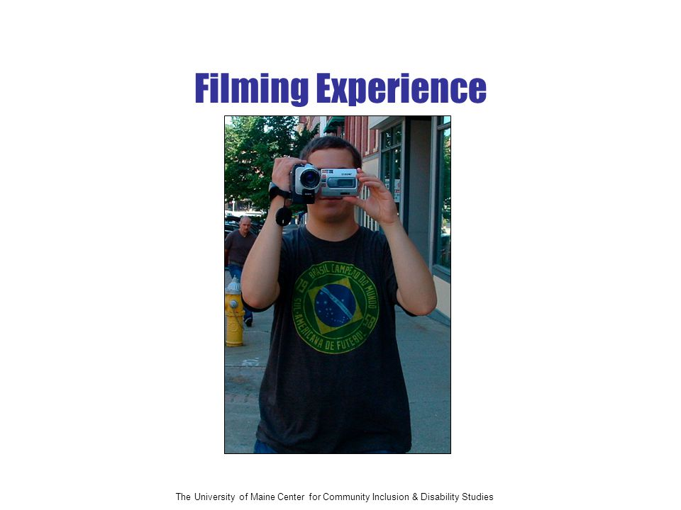 The University of Maine Center for Community Inclusion & Disability Studies Filming Experience