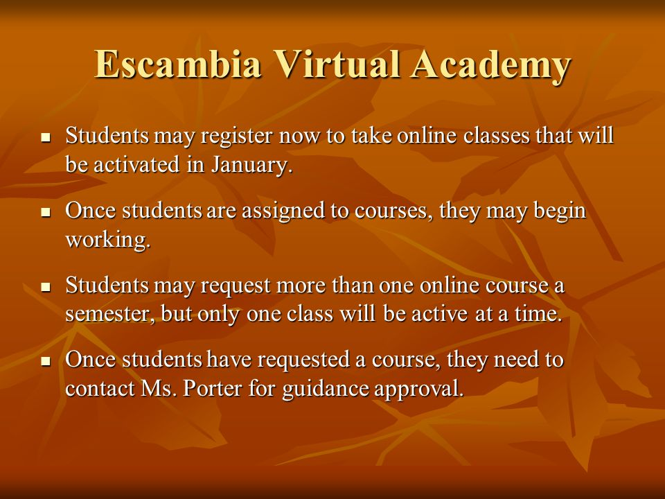 Escambia Virtual Academy Students may register now to take online classes that will be activated in January.