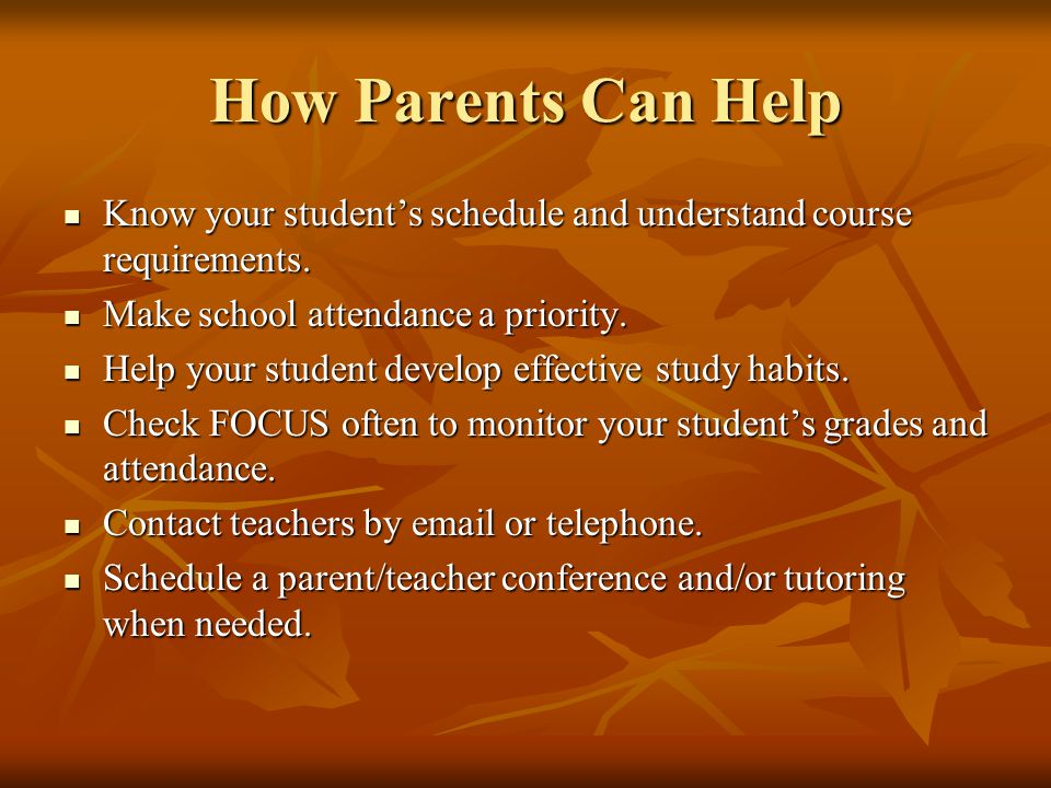 How Parents Can Help Know your student's schedule and understand course requirements. Know your student's schedule and understand course requirements.