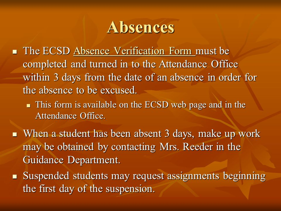 Absences The ECSD Absence Verification Form must be completed and turned in to the Attendance Office within 3 days from the date of an absence in order for the absence to be excused.