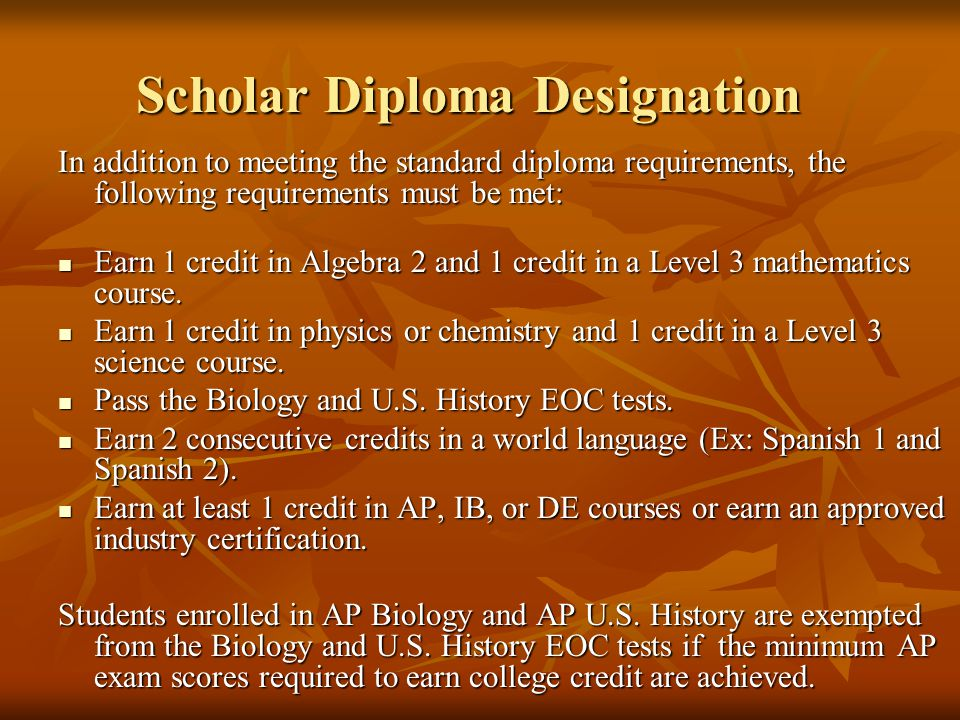 In addition to meeting the standard diploma requirements, the following requirements must be met: Earn 1 credit in Algebra 2 and 1 credit in a Level 3 mathematics course.