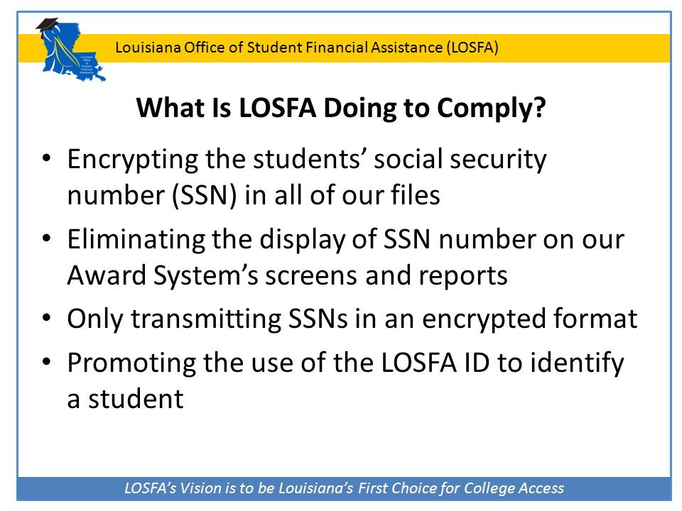 LOSFA's Vision is to be Louisiana's First Choice for College Access Louisiana Office of Student Financial Assistance (LOSFA) What Is LOSFA Doing to Co
