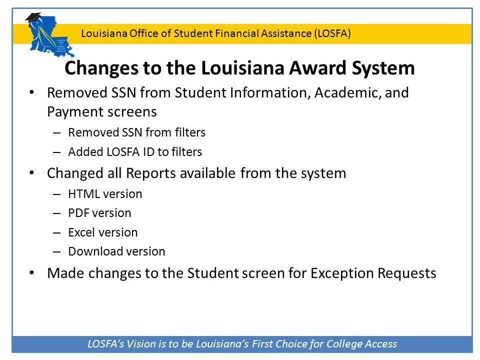 LOSFA's Vision is to be Louisiana's First Choice for College Access Louisiana Office of Student Financial Assistance (LOSFA) Changes to the Louisiana