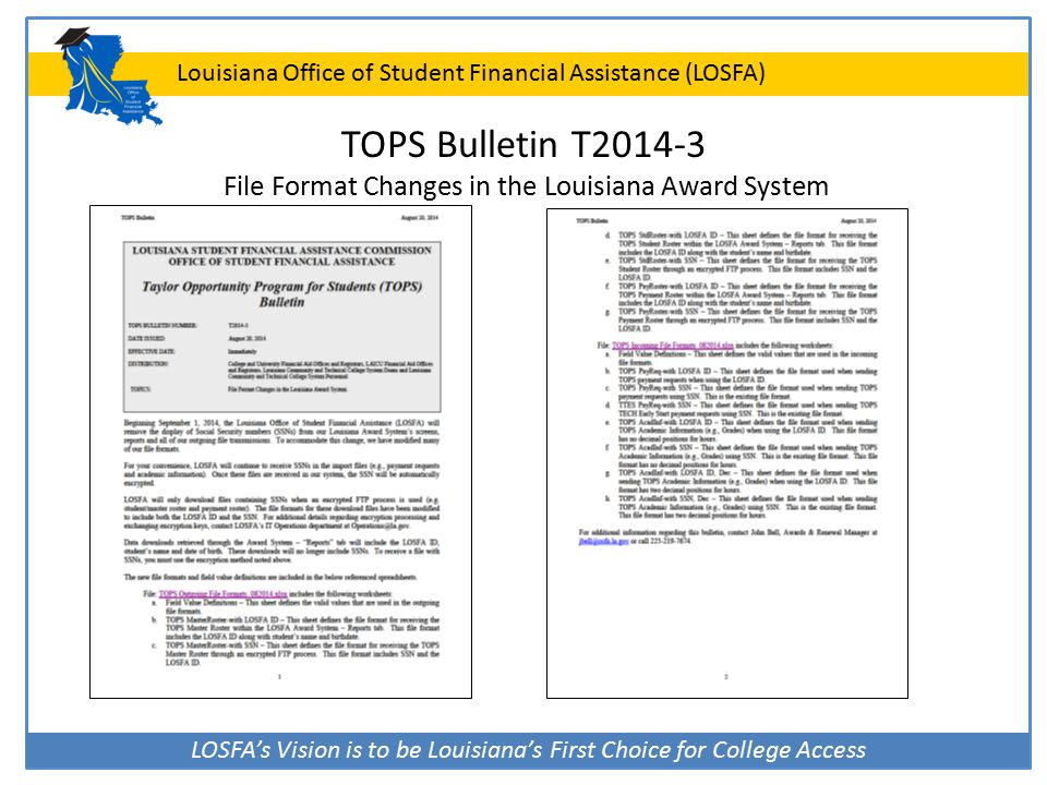 LOSFA's Vision is to be Louisiana's First Choice for College Access Louisiana Office of Student Financial Assistance (LOSFA) TOPS Bulletin T2014-3 File Format Changes in the Louisiana Award System