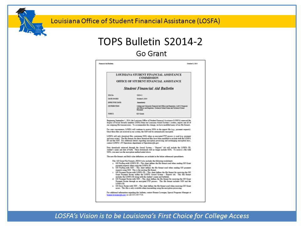 LOSFA's Vision is to be Louisiana's First Choice for College Access Louisiana Office of Student Financial Assistance (LOSFA) TOPS Bulletin S2014-2 Go