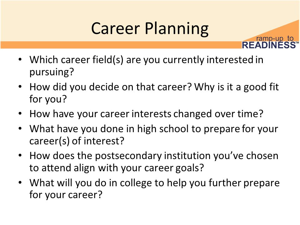 Career Planning Which career field(s) are you currently interested in pursuing? How did you decide on that career? Why is it a good fit for you? How h