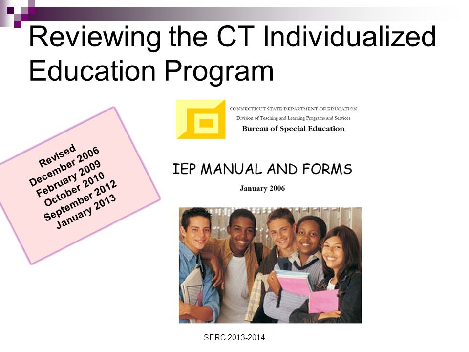 Reviewing the CT Individualized Education Program Revised December 2006 February 2009 October 2010 September 2012 January 2013 SERC 2013-2014