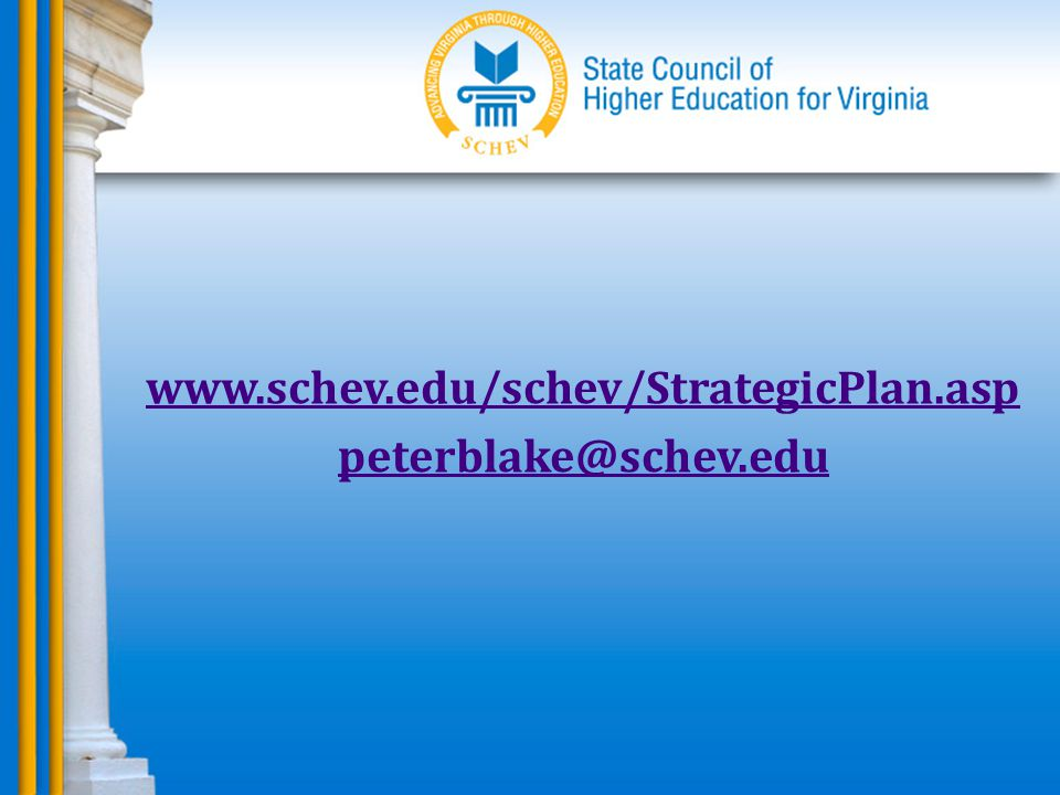 www.schev.edu/schev/StrategicPlan.asp peterblake@schev.edu