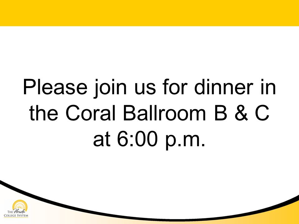 Please join us for dinner in the Coral Ballroom B & C at 6:00 p.m.