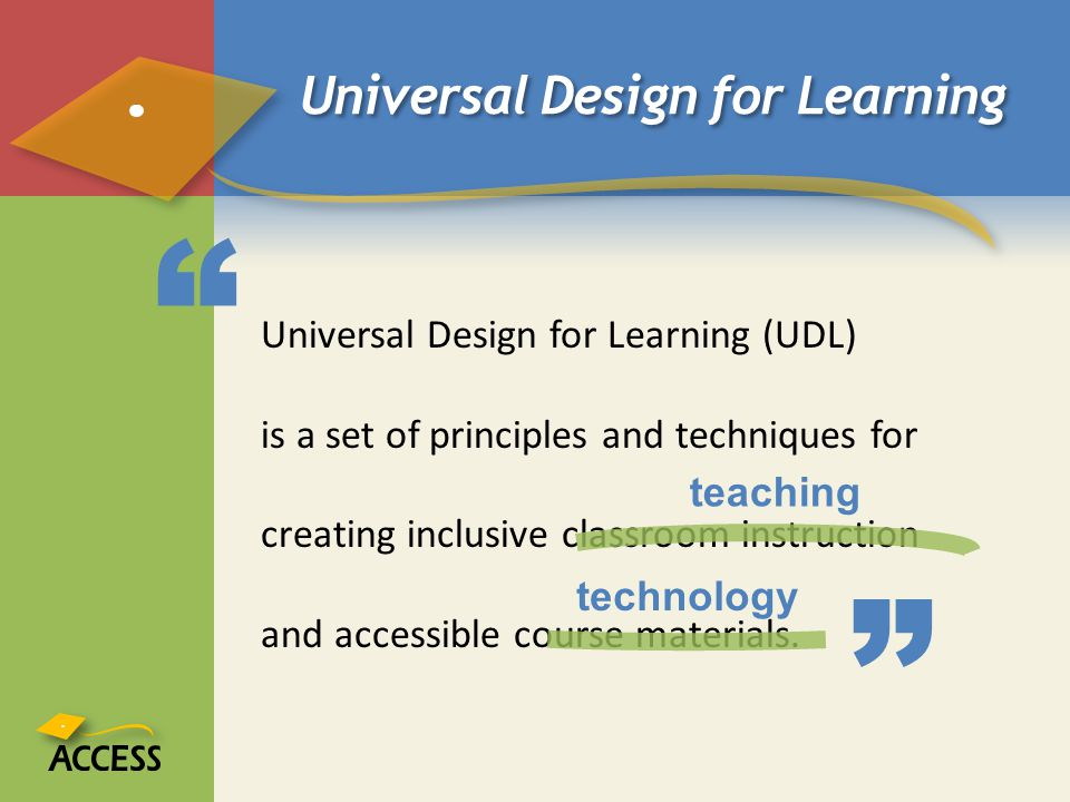 Universal Design for Learning Universal Design for Learning (UDL) is a set of principles and techniques for creating inclusive classroom instruction a