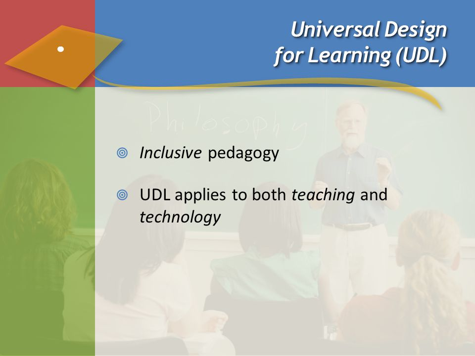 Universal Design for Learning (UDL)  Inclusive pedagogy  UDL applies to both teaching and technology