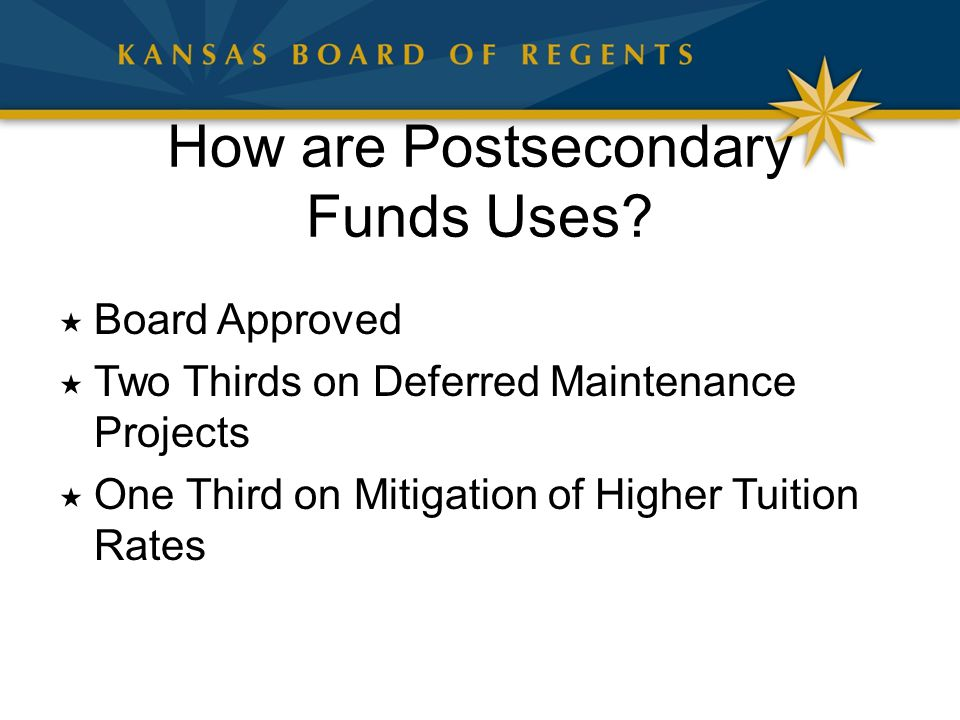 How are Postsecondary Funds Uses?  Board Approved  Two Thirds on Deferred Maintenance Projects  One Third on Mitigation of Higher Tuition Rates