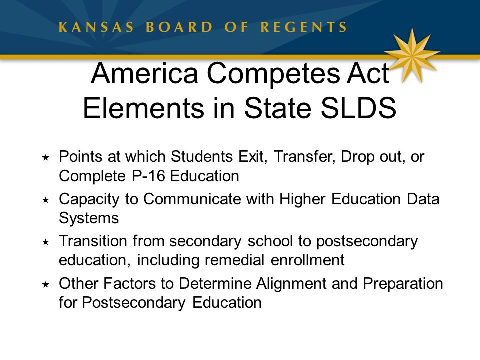 America Competes Act Elements in State SLDS  Points at which Students Exit, Transfer, Drop out, or Complete P-16 Education  Capacity to Communicate