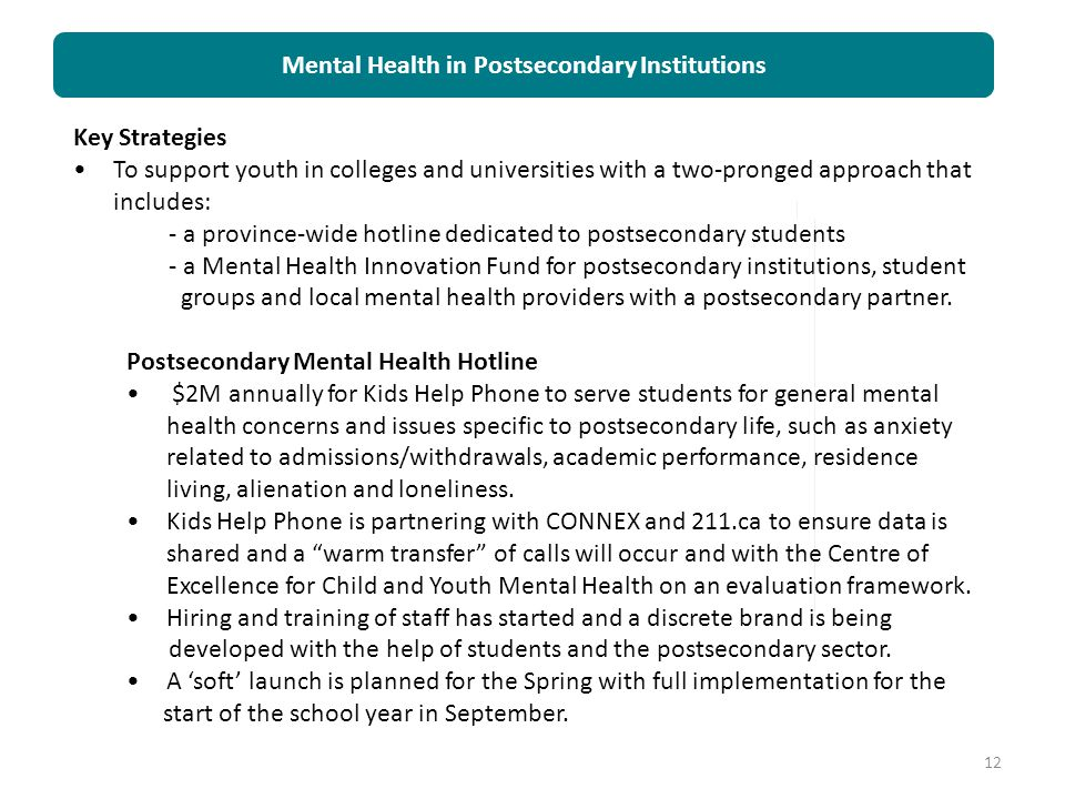Mental Health in Postsecondary Institutions 12 Key Strategies To support youth in colleges and universities with a two-pronged approach that includes: