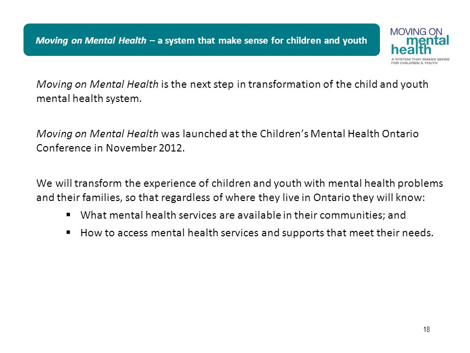 Moving on Mental Health is the next step in transformation of the child and youth mental health system. Moving on Mental Health was launched at the Ch