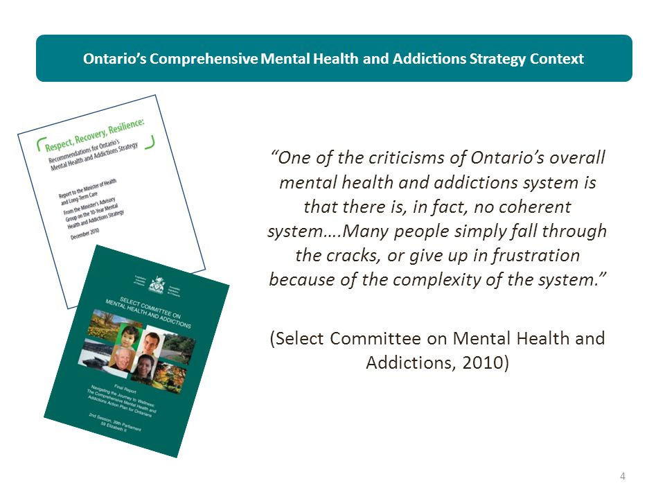 """4 """"One of the criticisms of Ontario's overall mental health and addictions system is that there is, in fact, no coherent system….Many people simply fa"""