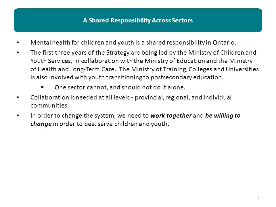 Mental health for children and youth is a shared responsibility in Ontario. The first three years of the Strategy are being led by the Ministry of Chi
