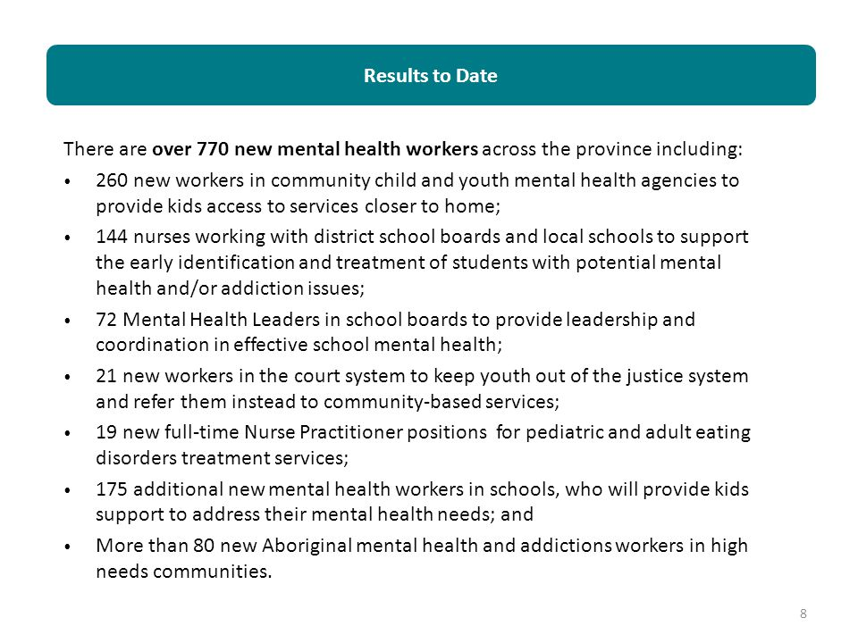 There are over 770 new mental health workers across the province including: 260 new workers in community child and youth mental health agencies to pro