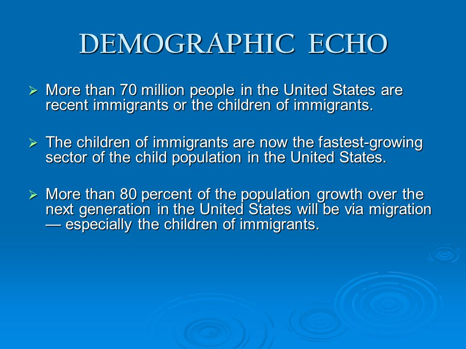 DEMOGRAPHIC ECHO  More than 70 million people in the United States are recent immigrants or the children of immigrants.