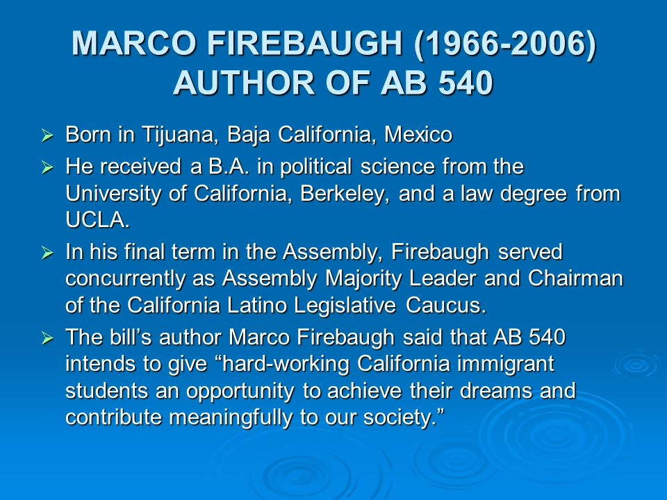 MARCO FIREBAUGH (1966-2006) AUTHOR OF AB 540  Born in Tijuana, Baja California, Mexico  He received a B.A.