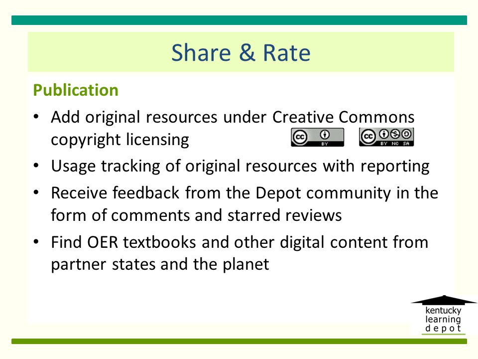 Publication Add original resources under Creative Commons copyright licensing Usage tracking of original resources with reporting Receive feedback from the Depot community in the form of comments and starred reviews Find OER textbooks and other digital content from partner states and the planet Share & Rate