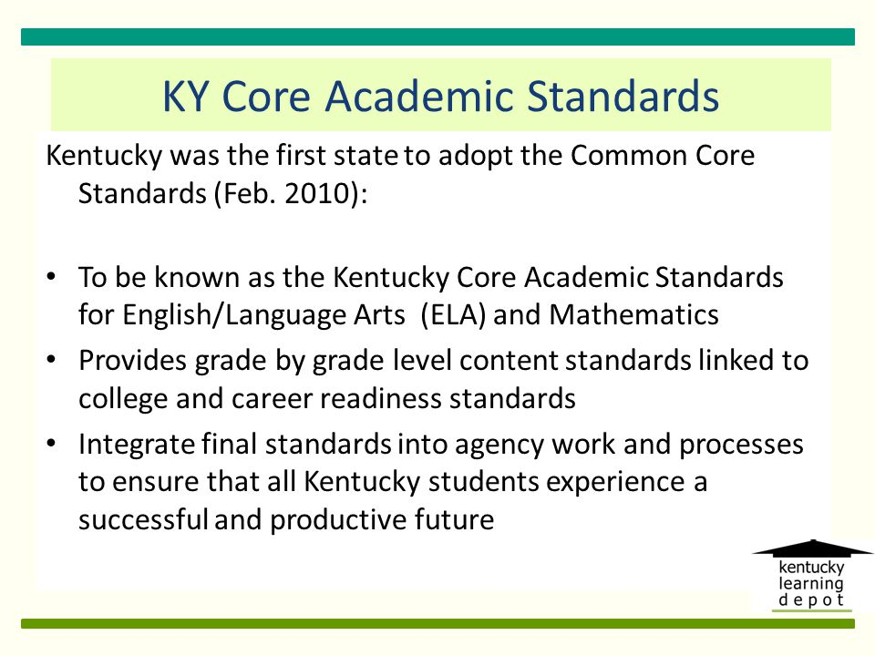 Kentucky was the first state to adopt the Common Core Standards (Feb.