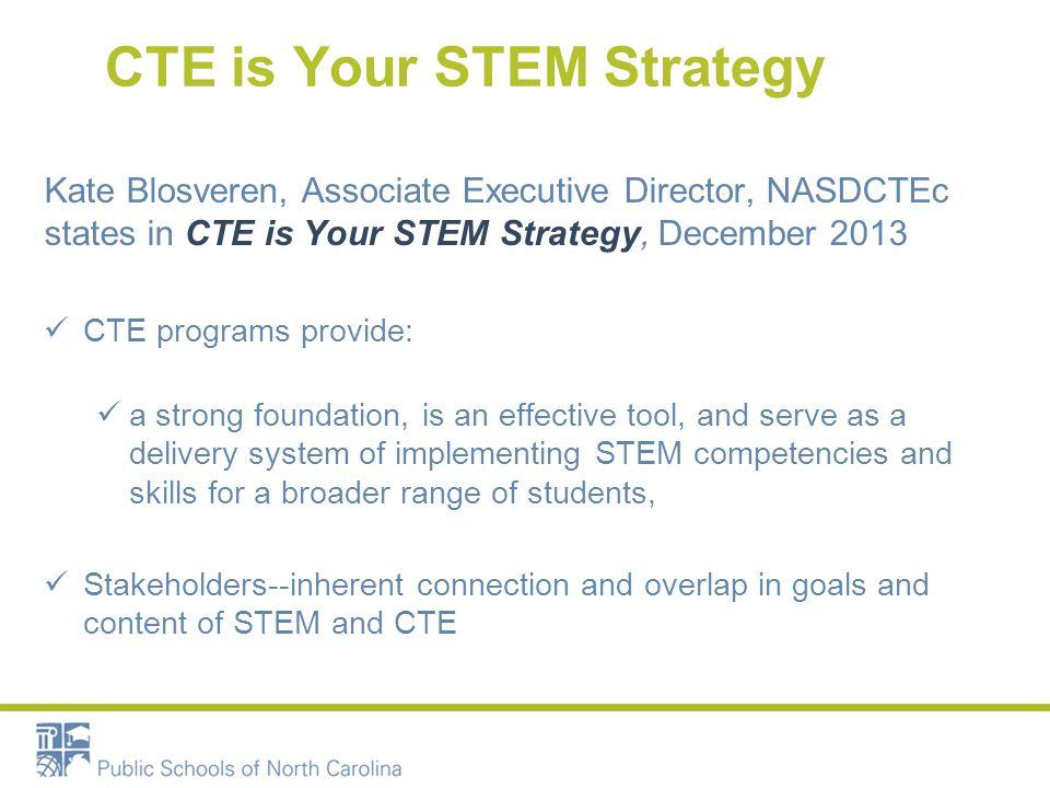CTE is Your STEM Strategy Kate Blosveren, Associate Executive Director, NASDCTEc states in CTE is Your STEM Strategy, December 2013 CTE programs provi