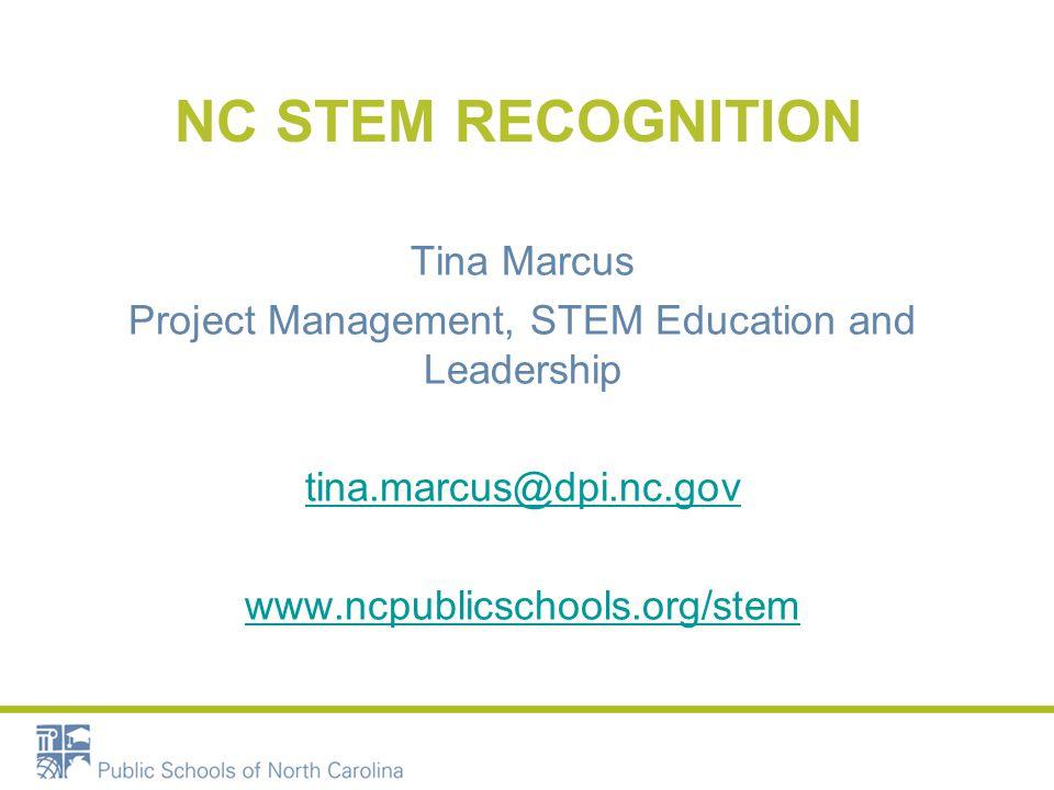 NC STEM RECOGNITION Tina Marcus Project Management, STEM Education and Leadership tina.marcus@dpi.nc.gov www.ncpublicschools.org/stem
