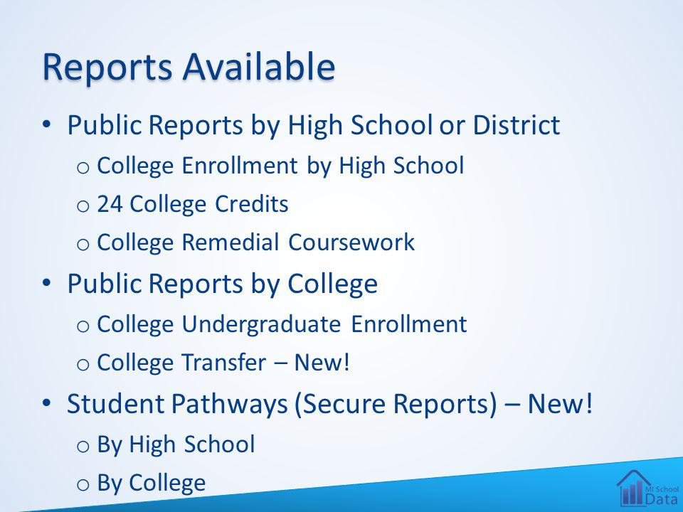 Reports Available Public Reports by High School or District o College Enrollment by High School o 24 College Credits o College Remedial Coursework Pub
