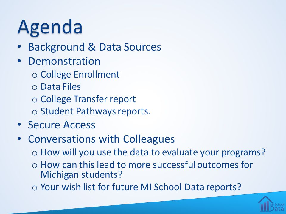 Agenda Background & Data Sources Demonstration o College Enrollment o Data Files o College Transfer report o Student Pathways reports. Secure Access C