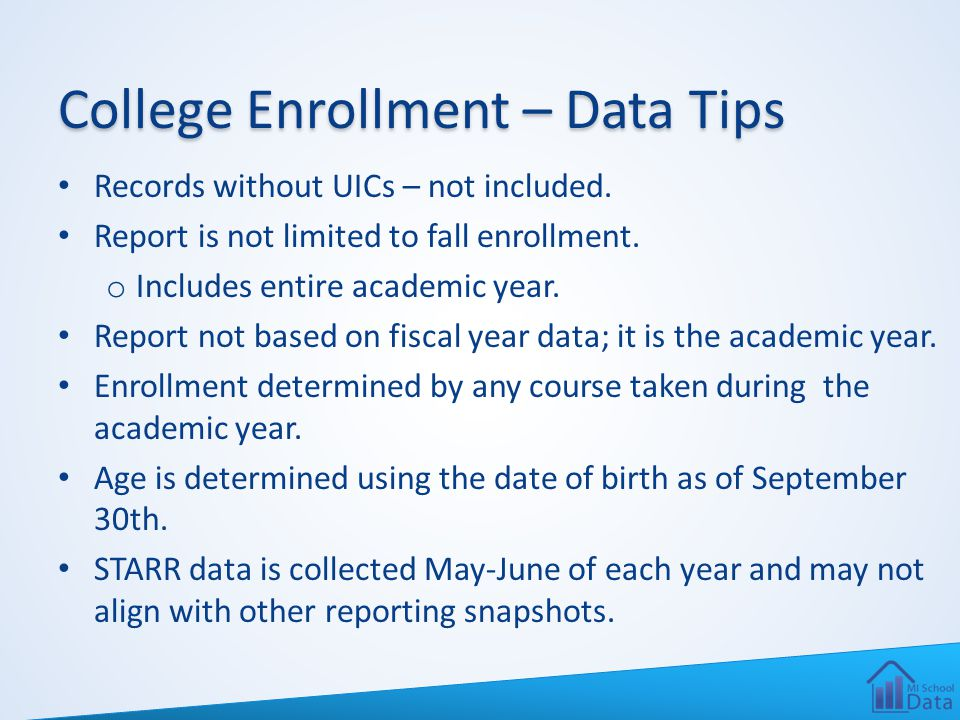 College Enrollment – Data Tips Records without UICs – not included. Report is not limited to fall enrollment. o Includes entire academic year. Report