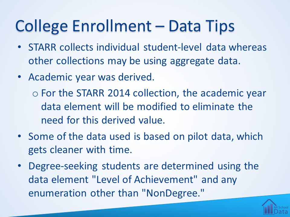 College Enrollment – Data Tips STARR collects individual student-level data whereas other collections may be using aggregate data. Academic year was d
