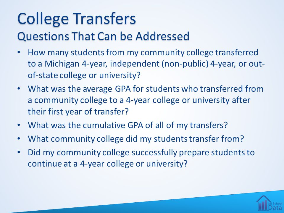 College Transfers Questions That Can be Addressed How many students from my community college transferred to a Michigan 4-year, independent (non-publi